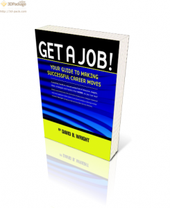 Get A Job! Your Guide to Making Successful Career Moves job guide by David B. Wright