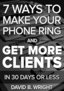 7 ways to make your phone ring and get more clients in 30 days or less